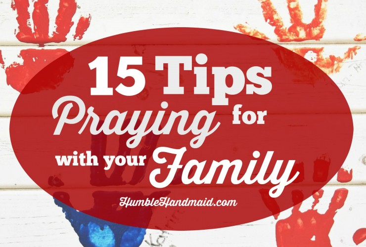 15 Tips for Praying with Your Family
