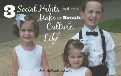 3 Social Habits that can Make or Break a Culture of Life