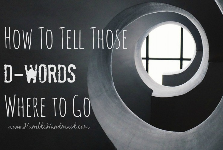 How To Tell Those D-Words Where To Go