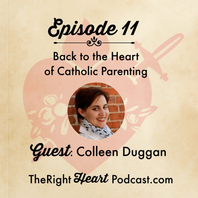 Episode 11: Back to the Heart of Catholic Parenting