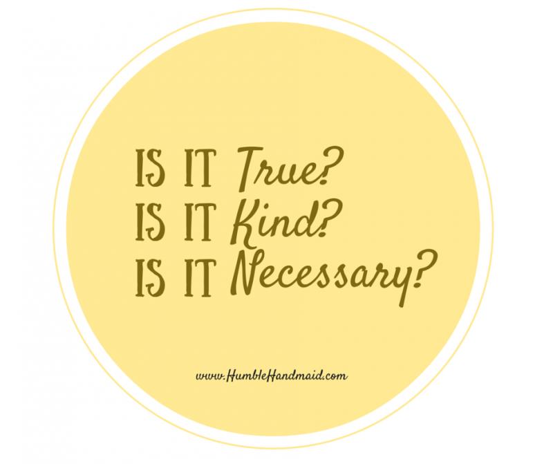 Is it True? Is it Kind? Is it Necessary? - Humble Handmaid