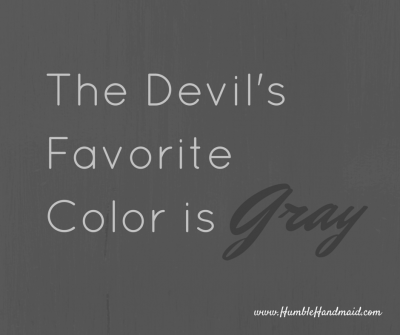 The devil's favorite color is gray