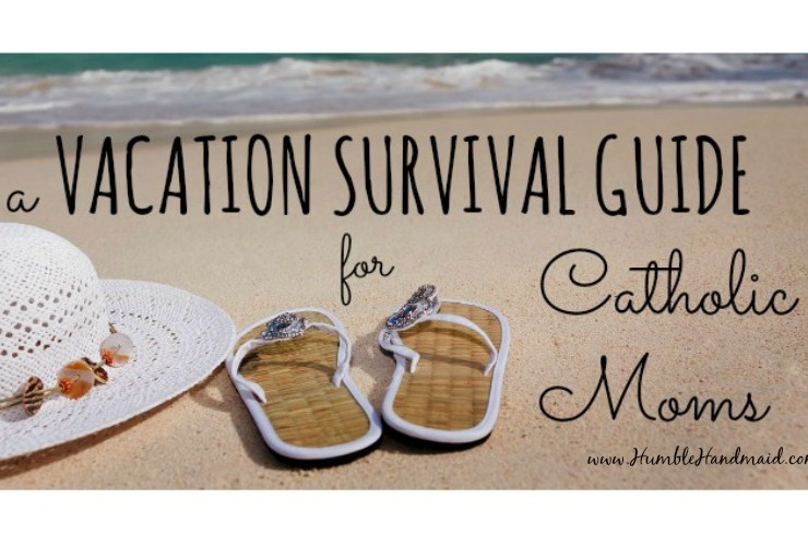 A Vacation Survival Guide for Catholic Moms