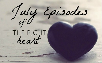 July Episodes of The Right Heart