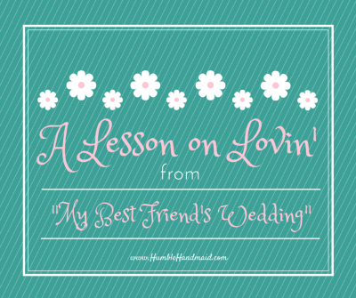 """A lesson on lovin' from """"My Best Friend's Wedding"""""""
