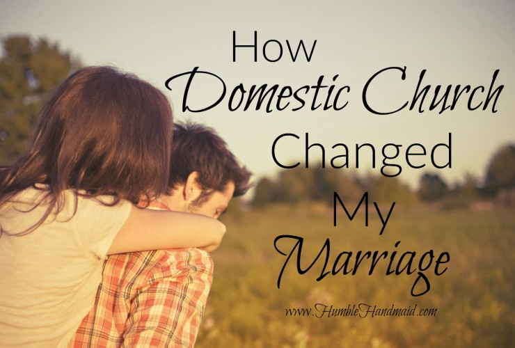 How Domestic Church Changed My Marriage