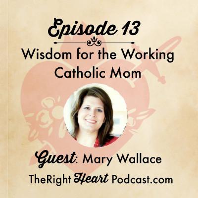 Episode 13: Wisdom for the Working Catholic Mom