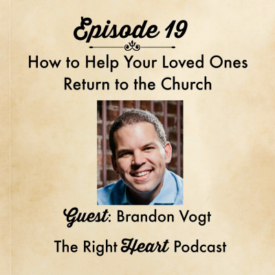 Episode 19: How to Help Your Loved Ones Return to the Church