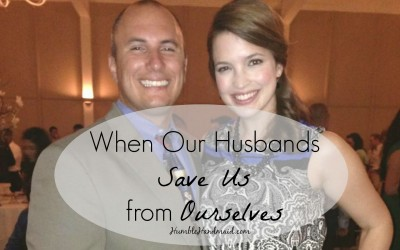 When Our Husbands Save Us from Ourselves (and a printable!)